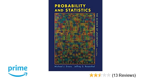 Amazon Probability And Statistics The Science Of Uncertainty 9781429224628 Michael J Evans Jeffrey S Rosenthal Books