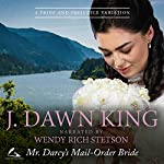 Mr. Darcy's Mail-Order Bride: A Pride and Prejudice Variation | J Dawn King