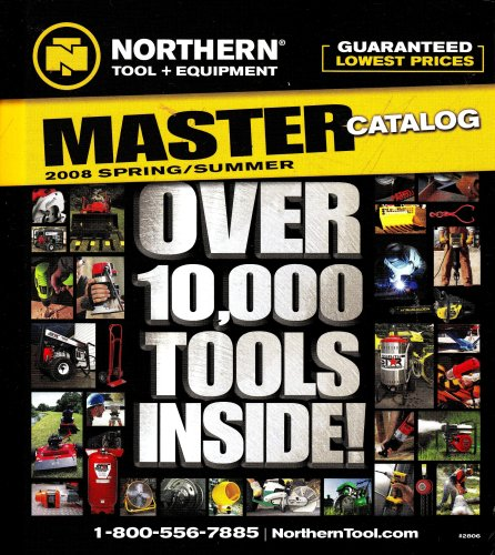 (Northern Tool + Equipment MASTER Catalog 2008 Spring/Summer - Over 10,000 Tools Inside!)