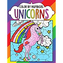 Color by Numbers: Unicorns: A Fantasy Color By Number Coloring Book for Kids, Teens and Adults Who Love The Enchanted World of Unicorns