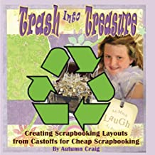 Trash into Treasure: Creating Scrapbooking Layouts from Castoffs for Cheap Scrapbooking