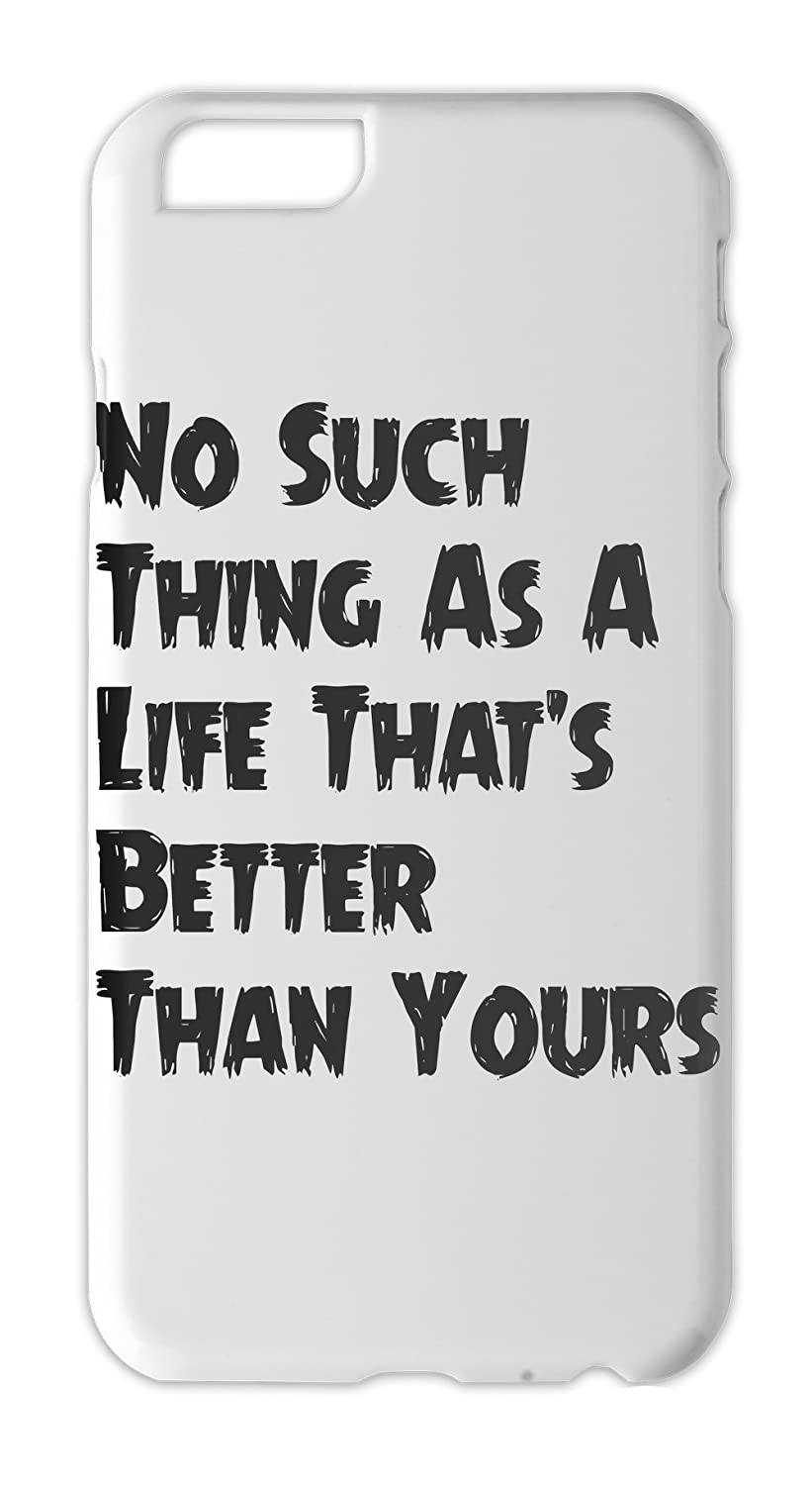 No Such Thing As A Life Thats Better Than Yours Iphone 6 Plus Case