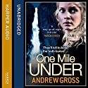 One Mile Under Audiobook by Andrew Gross Narrated by Christian Hoff
