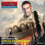 Aufbruch der Leuchtkraft (Perry Rhodan 2538)   Robert Feldhoff,Uwe Anton