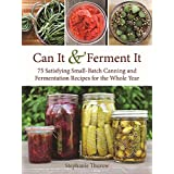 Can It and Ferment It: 75 Satisfying Small-Batch Canning and Fermentation Recipes for the Whole Year