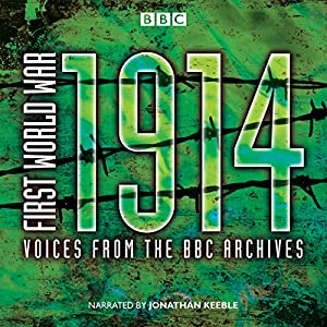 First World War: 1914: Voices from the BBC Archive