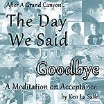 The Day We Said Goodbye | Ken La Salle