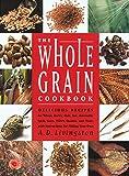 The Whole Grain Cookbook, A. D. Livingston, 1585740470