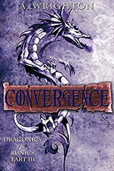 Convergence: Dragonics & Runics Part III by [Wrighton, A.]