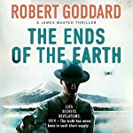 The Ends of the Earth: James Maxted Thriller Series, Book 3 | Robert Goddard