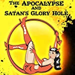 The Apocalypse and Satan's Glory Hole | Timothy W. Long,Jonathan Moon