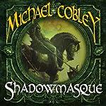 Shadowmasque: Shadowkings, Book 3 | Michael Cobley