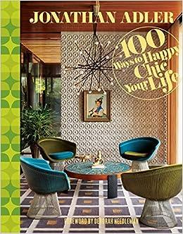 Jonathan Adler 100 Ways To Happy Chic Your Life Amazonde Jonathan