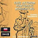 Kaze aktorom powtorzyc morderstwo   Kazimierz Kwasniewski