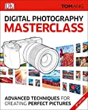 Digital Photography Masterclass, 3rd Edition: Advanced Techniques for Creating Perfect Pictures