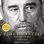 Fidel Castro: In His Own Words | Alex Moore