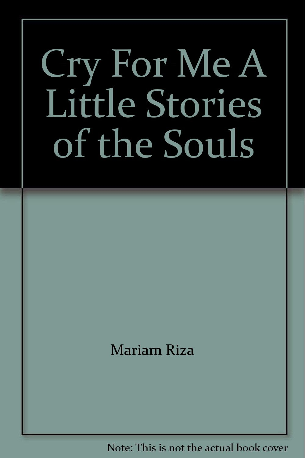 Cry For Me A Little Stories of the Souls: Mariam Riza: Amazon.com: Books
