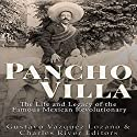 Pancho Villa: The Life and Legacy of the Famous Mexican Revolutionary Audiobook by  Charles River Editors, Gustavo Vázquez Lozano Narrated by Dan Gallagher