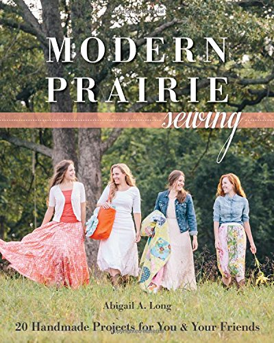 Modern Prairie Sewing: 20 Handmade Projects for You  Your Friends