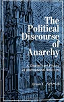 The Political Discourse of Anarchy: A Disciplinary History of International Relations (SUNY series in Global Politics)