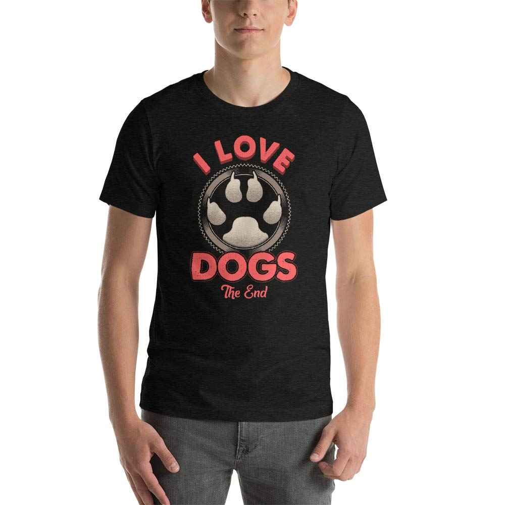 I Love Dogs The End Short-Sleeve Unisex T-Shirt