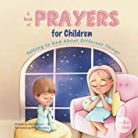 A Book of Prayers for Children: Talking to God About Different Things | Age 2 - 5, 6 - 8, 8 -10