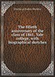 The Fifieth Anniversary of the Class of 1861, Yale College, with Biographical Sketches, Winthrop Dudley Sheldon, 5518477953