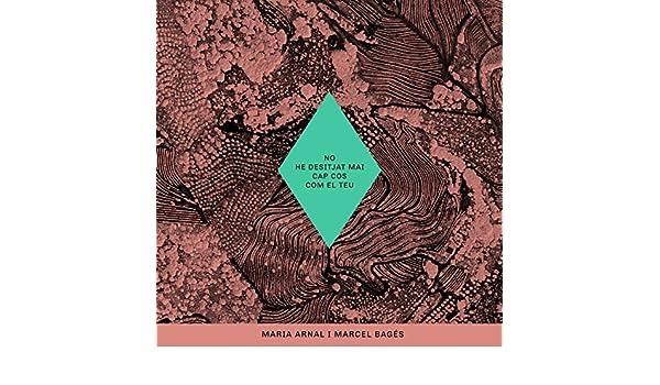 No He Desitjat Mai Cap Cos Com el Teu de Maria Arnal i Marcel Bagés en Amazon Music - Amazon.es