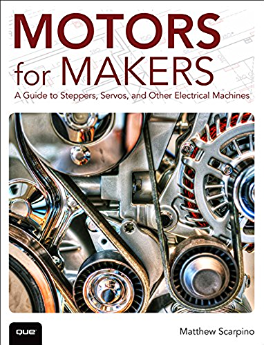 Motors for Makers: A Guide to Steppers, Servos, and Other Electrical Machines (English Edition)