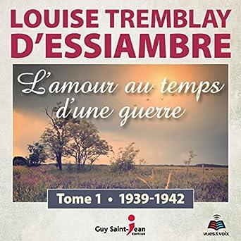 L Amour Au Temps D Une Guerre 1 1939 1942 Louise Tremblay