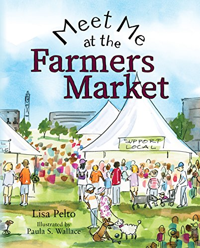 Meet Me at the Farmers Market by [Pelto, Lisa]