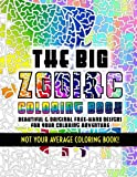 The Big Zodiac Coloring Book - Not Your Average Coloring Book!: Beautiful & Original Free-Hand Designs of the Zodiac for Your Coloring Adventure