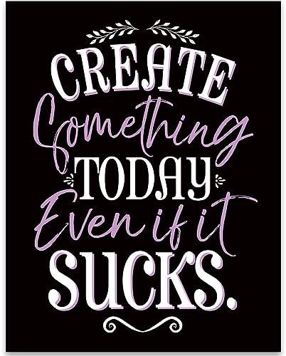 09f079f007fb2 Amazon.com: Create Something Today Even It Sucks - 11x14 Unframed ...