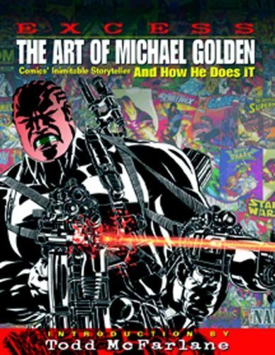 EXCESS - THE ART OF MICHAEL GOLDEN PB: Comics Inimitable Storyteller and How He Does It Paperback May 1, 2008