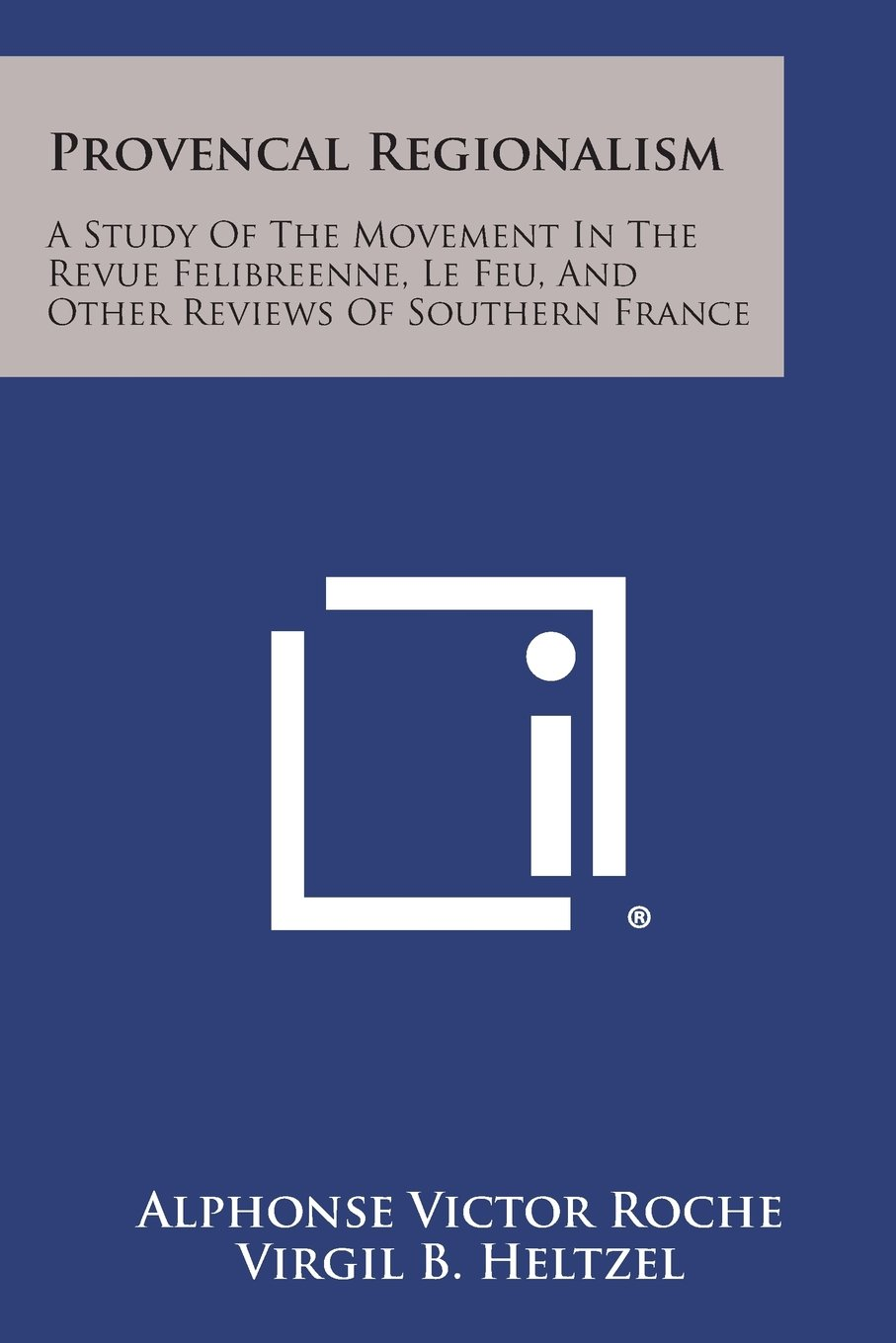 Provencal Regionalism: A Study of the Movement in the Revue Felibreenne, Le Feu, and Other Reviews of Southern France ebook