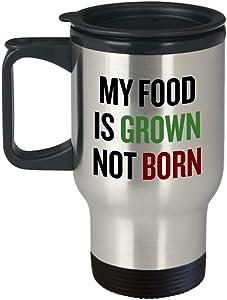 Vegan Travel Mug - Vegan Gift Idea - Vegan Pride - My Food Is Grown, Not Born - Veganism Present