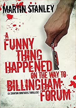 A Funny Thing Happened on the Way to Billingham Forum (A Stanton brothers thriller Book 2) by [Stanley, Martin]