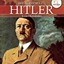 Breve historia de Hitler Audiobook by Jesús Hernández Narrated by Jaime Patiño Arquero