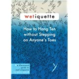Wetiquette, How to Hang Ten Without Stepping on Anyone's Toes