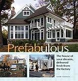 Prefabulous: Prefabulous Ways to Get the Home of Your Dreams