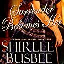 Surrender Becomes Her Audiobook by Shirlee Busbee Narrated by Ashford Macnab