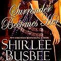 Surrender Becomes Her Hörbuch von Shirlee Busbee Gesprochen von: Ashford Macnab