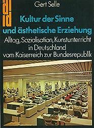 Kultur der Sinne und ästhetische Erziehung / Alltag, Sozialisation,Kunstunterricht in Deutschland vom Kaiserreich zur Bundesrepublik