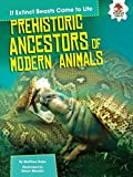 img - for Prehistoric Ancestors of Modern Animals (If Extinct Beasts Came to Life) book / textbook / text book