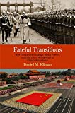 Fateful Transitions : How Democracies Manage Rising Powers, from the Eve of World War I to China's Ascendance, Kliman, Daniel M., 0812246535