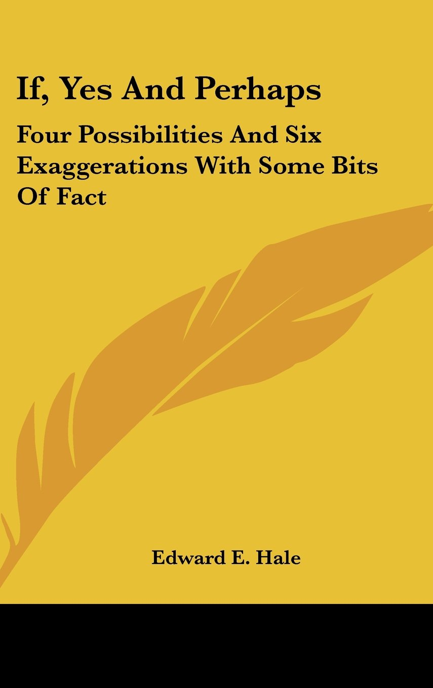 If, Yes And Perhaps: Four Possibilities And Six Exaggerations With Some Bits Of Fact ebook