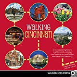 Walking Cincinnati: 32 Tours Exploring Historic Neighborhoods, Stunning Riverfront Quarters, and Hidden Treasures in the Queen City