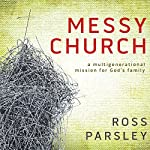 Messy Church: A Multigenerational Mission for God's Family | Ross Parsley