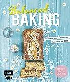 Balanced Baking: 60 Rezepte ohne weißen Zucker, Weizenmehl und Butter