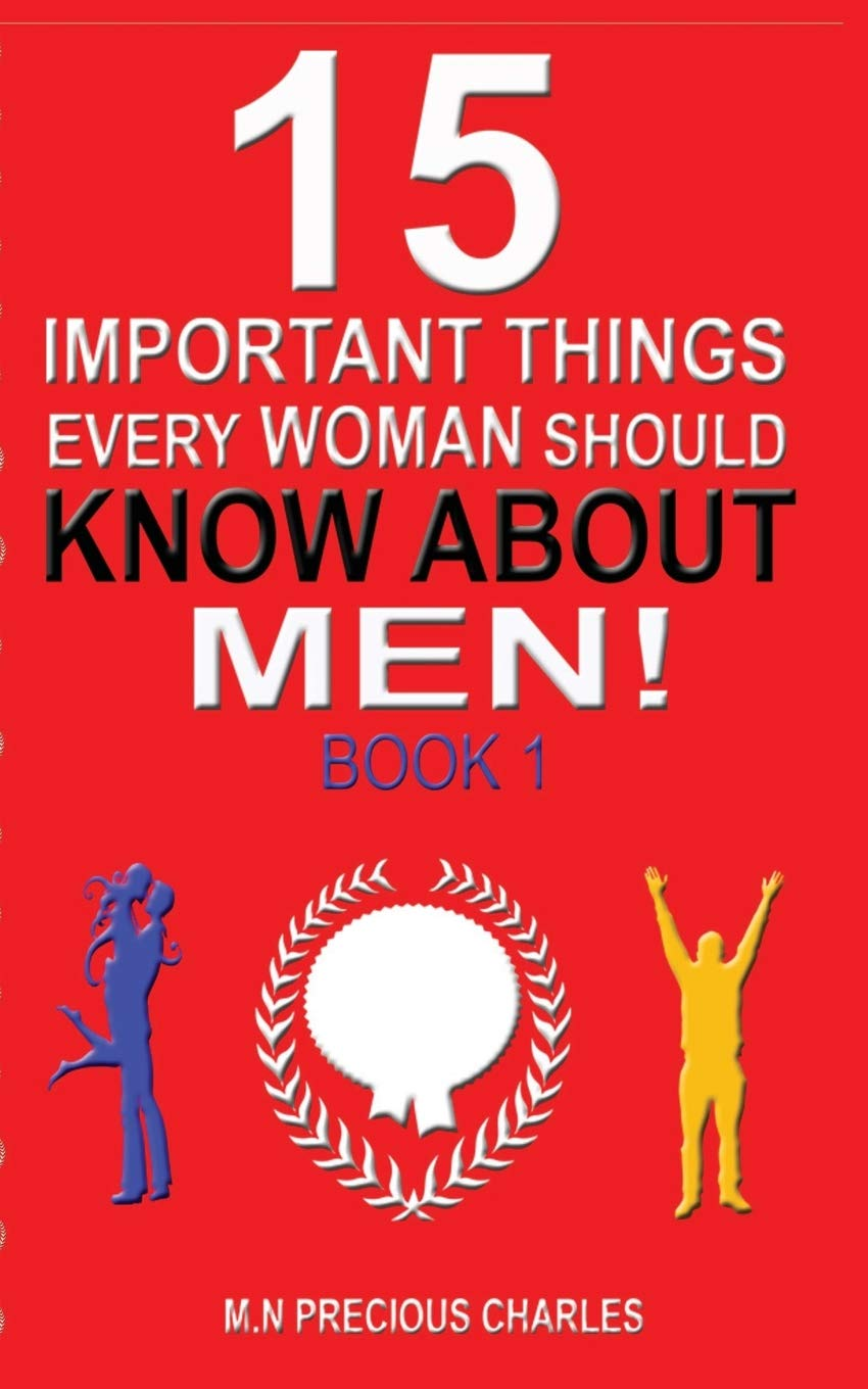 Amazon Com 15 Important Things Every Woman Should Know About Men Book 1 Things Your Mama Never Told You About Men Common Sense Code Series 9781095984161 M N Precious Charles Books